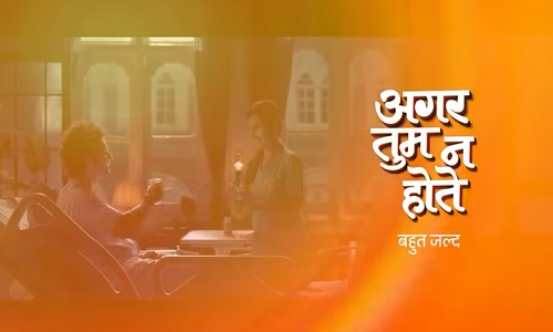 Agar Tum Na Hote on Zee TV - Cast (Character real names), Wiki, Story, Pics, Promo, Timings